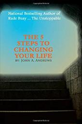 The 5 Steps to Changing Your Life - Andrews, John A.