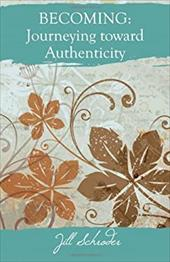 Becoming: Journeying Toward Authenticity - Schroder, Jill