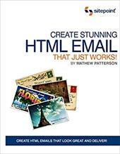 Create Stunning HTML Email That Just Works! - Patterson, Matthew
