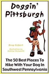 Doggin' Pittsburgh - The 50 Best Places to Hike with Your Dog in Southwestern Pennsylvania - Gelbert, Doug