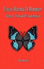 Ethical Writings of Modernity Vol. 1 the Book of Transformation - Bandet, Denis Louis