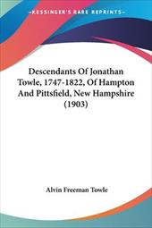 Descendants of Jonathan Towle, 1747-1822, of Hampton and Pittsfield, New Hampshire (1903) - Towle, Alvin Freeman