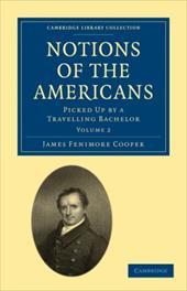 Notions of the Americans: Picked Up by a Travelling Bachelor - Cooper, James Fenimore