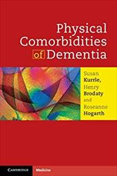 Physical Comorbidities of Dementia - Kurrle, Susan / Brodaty, Henry / Hogarth, Roseanne