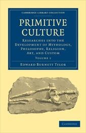 Primitive Culture, Volume 1: Researches Into the Development of Mythology, Philosophy, Religion, Art, and Custom - Tylor, Edward Burnett