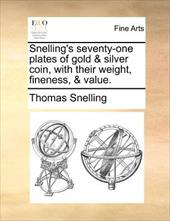 Snelling's Seventy-One Plates of Gold & Silver Coin, with Their Weight, Fineness, & Value. - Snelling, Thomas