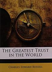 The Greatest Trust in the World - Russell, Charles Edward