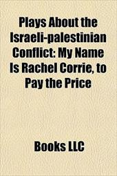 Plays about the Israeli-Palestinian Conflict (Study Guide): My Name Is Rachel Corrie, to Pay the Price - Books, LLC