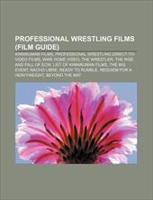 Professional Wrestling Films (Film Guide): Kinnikuman Films, Professional Wrestling Direct-To-Video Films, Wwe Home Video, the Wre - Books, LLC / Group, Books