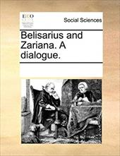 Belisarius and Zariana. a Dialogue. - Multiple Contributors, See Notes