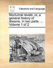 Nocturnal Revels: Or, a General History of Dreams. in Two Parts. ... Volume 1 of 2 - Multiple Contributors, See Notes