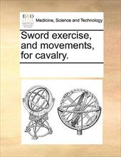 Sword Exercise, and Movements, for Cavalry. - Multiple Contributors