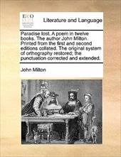 Paradise Lost. a Poem in Twelve Books. the Author John Milton. Printed from the First and Second Editions Collated. the Original S - Milton, John