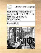 Rosalinda Melodrama Per Il Teatro Di S.M.B. Di P.R. as You Like It. Shakespear.