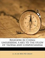 Religion in China: Universism, a Key to the Study of Taoism and Confucianism - Groot, J. J. M. De 1854
