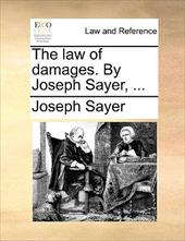 The Law of Damages. by Joseph Sayer, ... - Sayer, Joseph