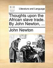 Thoughts Upon the African Slave Trade. by John Newton, ... - Newton, John