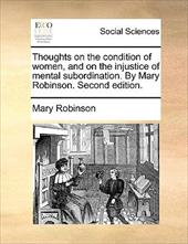 Thoughts on the Condition of Women, and on the Injustice of Mental Subordination. by Mary Robinson. Second Edition. - Robinson, Mary