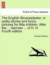 The English Struwwelpeter, or Pretty Stories and Funny Pictures for Little Children. After the ... German ... of H. H. Fourth Edit - Hoffmann, Heinrich