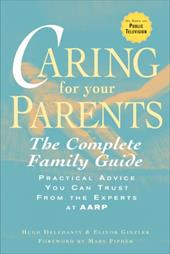 Caring for Your Parents: The Complete Family Guide - Delehanty, Hugh / Ginzler, Elinor / Pipher, Mary