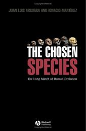 Chosen Species: The Long March of Human Evolution - Arsuaga, Juan Luis / Martinez, Ignacio / Anton, Mauricio