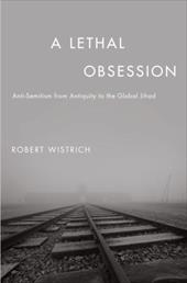 A Lethal Obsession: Anti-Semitism from Antiquity to the Global Jihad - Wistrich, Robert S.