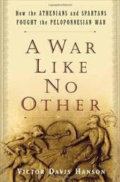 A War Like No Other: How the Athenians and Spartans Fought the Peloponnesian War - Hanson, Victor Davis