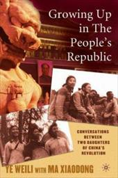 Growing Up in the People's Republic: Conversations Between Two Daughters of China's Revolution - Ye, Weili / Xiadong, Ma