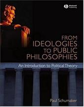 From Ideologies to Public Philosophies: An Introduction to Political Theory - Schumaker, Paul / Delehanty, Will / Kiel, Dwight