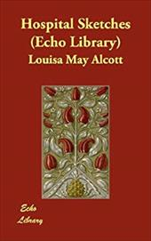 Hospital Sketches (Echo Library) - Alcott, Louisa May