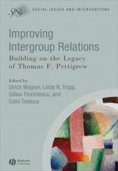 Improving Intergroup Relations: Building on the Legacy of Thomas F. Pettigrew - Wagner, Ulrich / Tropp, Linda / Finchilescu, Gillian