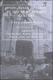 Indo-Judaic Studies in the Twenty-First Century: A View from the Margin - Katz, Nathan / Chakravarti, Ranabir / Sinha, Braj M.