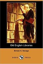 Old English Libraries (Dodo Press) - Savage, Ernest A.
