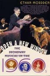 Open a New Window: The Broadway Musical in the 1960s - Mordden, Ethan
