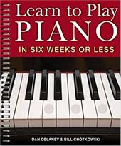 Learn to Play Piano in Six Weeks or Less - Delaney, Dan / Chotkowski, Bill