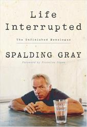 Life Interrupted: The Unfinished Monologue - Gray, Spalding