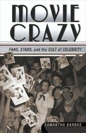 Movie Crazy: Fans, Stars, and the Cult of Celebrity - Barbas, Samantha