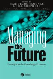 Managing the Future: Foresight in the Knowledge Economy - Tsoukas, Haridimos / Shepherd, Jill / Van Der Heijden, Kees