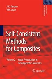 Self-Consistent Methods for Composites: Vol.2: Wave Propagation in Heterogeneous Materials - Kanaun, S. K. / Levin, V.