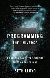 Programming the Universe: A Quantum Computer Scientist Takes on the Cosmos - Lloyd, Seth