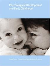 Psychological Development and Early Childhood - Grayson, Andrew / Wood, Clare / Oates, John