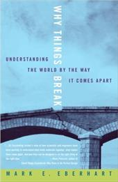 Why Things Break: Understanding the World by the Way It Comes Apart - Eberhart, Mark E.