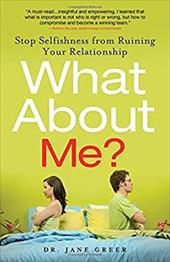 What about Me?: Stop Selfishness from Ruining Your Relationship - Greer, Jane