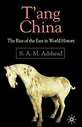 T'Ang China: The Rise of the East in World History - Adshead, Samuel Adrian M.