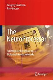 The Neuroprocessor: An Integrated Interface to Biological Neural Networks - Perelman, Yevgeny / Ginosar, Ran
