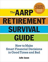 The AARP Retirement Survival Guide: How to Make Smart Financial Decisions in Good Times and Bad - Jason, Julie