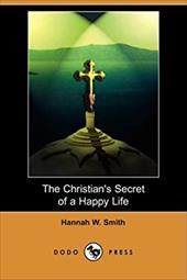 The Christian's Secret of a Happy Life (Dodo Press) - Smith, Hannah W.
