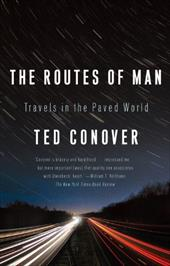 The Routes of Man: Travels in the Paved World - Conover, Ted