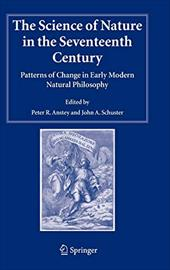 The Science of Nature in the Seventeenth Century: Patterns of Change in Early Modern Natural Philosophy - Anstey, Peter R. / Schuster, John A.