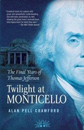 Twilight at Monticello: The Final Years of Thomas Jefferson - Crawford, Alan Pell